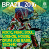 Brazil 2016: Rock, Funk, Soul, Lounge, House, Drum and Base, Techno