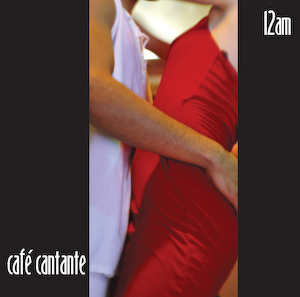 Cafe Cantante - 12am