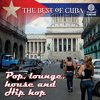 The Best of Cuba: Pop, lounge, house and Hip hop