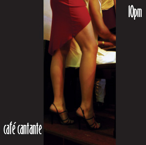 Cafe Cantante - 10pm